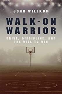 Walk-On Warrior: Drive, Discipline, and the Will to Win