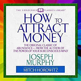 How to Attract Money     The Original Classic of Abundance              By:                                                                                                                                 Joseph Murphy,                                                                                        Mitch Horowitz - introduction                               Narrated by:                                                                                                                                 Mitch Horowitz                      Length: 2 hrs     166 ratings     Overall 4.7