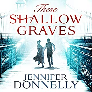 These Shallow Graves                   By:                                                                                                                                 Jennifer Donnelly                               Narrated by:                                                                                                                                 Kim Bubbs                      Length: 13 hrs and 32 mins     6 ratings     Overall 3.7