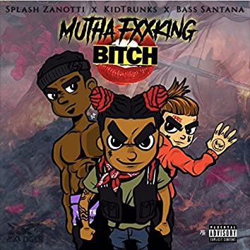 Mutha Fxxking Bitch (feat. Kid Trunks & Bass Santana)