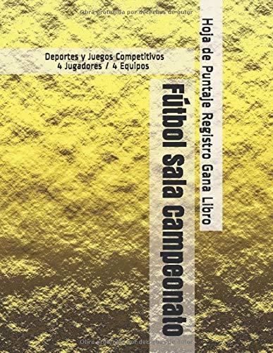 Fútbol Sala Campeonato - Deportes y Juegos Competitivos - 4 Jugadores / 4 Equipos - Hoja de Puntaje Registro Gana Libro