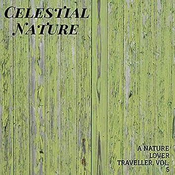 Celestial Nature - A Nature Lover Traveller, Vol. 5