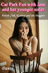 Car Park Fun with Jane and her younger sister: Fetish Club, Ecstasy and the Doggers (Asian wife) Kindle Edition