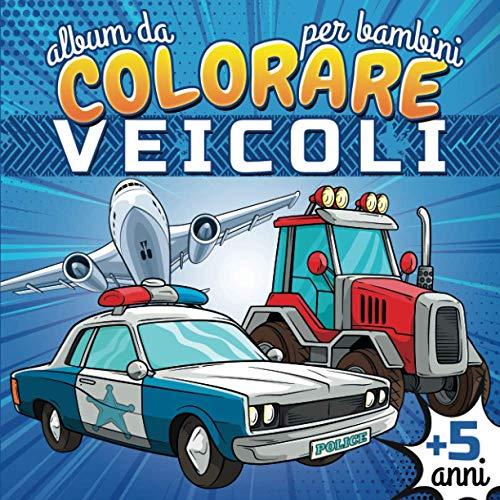 Album da Colorare per Bambini Veicoli: 50 Veicoli da trasporto da colorare per i fan della meccanica | Auto, moto, camion, aereo, barca, trattore, ... bambini ragazzi e ragazze dai 2-4 ai 5-8 anni