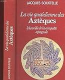 La vie quotidienne des azteques a la veille de la conquete espagnole - HACHETTE