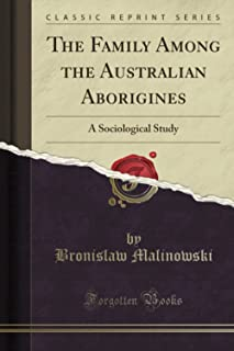 The Family Among the Australian Aborigines: A Sociological Study (Classic Reprint)