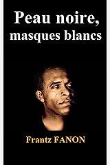 Peau noire, masques blancs (Annoté) (Les œuvres de Frantz FANON t. 1) (French Edition) Kindle Edition
