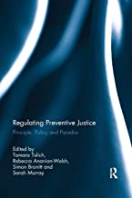 Regulating Preventive Justice: Principle, Policy and Paradox