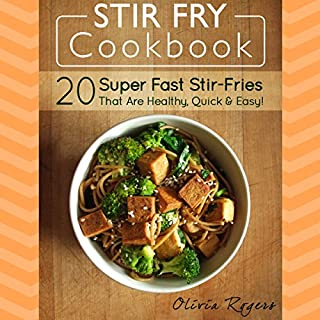 Stir Fry Cookbook      20 Super Fast Stir-Fries That Are Healthy, Quick & Easy!              By:                                                                                                                                 Olivia Rogers                               Narrated by:                                                                                                                                 Colleen MacMahon                      Length: 58 mins     Not rated yet     Overall 0.0