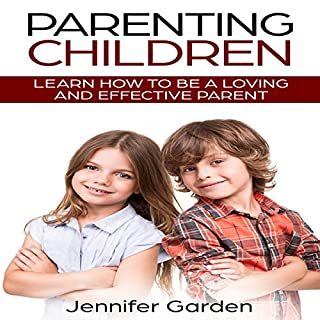 Parenting Children: Learn How to be a Loving and Effective Parent cover art