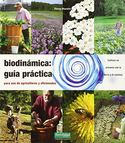 Biodinámica: guía práctica: Para agricultores y aficionados: 9 (Guías para La Fertilidad de la Tierra)