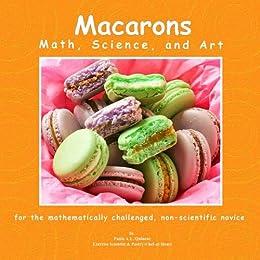 Macarons Math, Science, and Art (PaulaQ Cookbooks Book 3) by [Paula Ann Lujan Quinene, Laura Carlson]