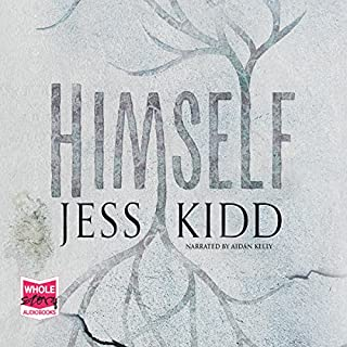 Himself                   By:                                                                                                                                 Jess Kidd                               Narrated by:                                                                                                                                 Aidan Kelly                      Length: 9 hrs and 48 mins     321 ratings     Overall 4.5