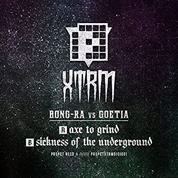Axe To Grind / Sickness Of The Underground