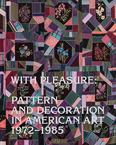 With Pleasure: Pattern and Decoration in American Art 1972-1985