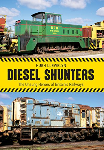 Diesel Shunters The Unsung Heroes of Britain's Railways (English Edition)