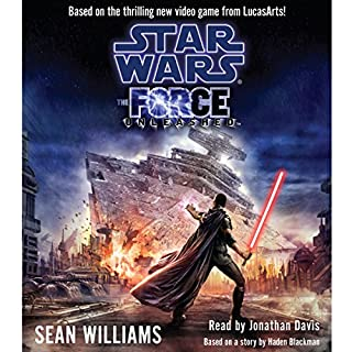 Star Wars: The Force Unleashed                   By:                                                                                                                                 Sean Williams                               Narrated by:                                                                                                                                 Jonathan Davis                      Length: 6 hrs and 24 mins     160 ratings     Overall 4.5