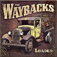 Loaded by The Waybacks (2008-03-25)