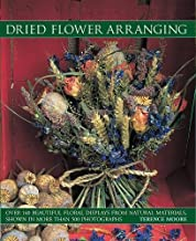 Dried Flower Arranging: Over 140 Beautiful Floral Displays From Natural Materials, Shown In More Than 500 Photographs