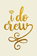 I Do Crew: Bride Notebook Bridal Shower Gifts Bridesmaid Maid of Honor Wedding Engagement Journal College Ruled Blank Lined (6 x 9) Small Composition Book Planner Diary