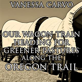 Our Wagon Train Heading for Greener Pastures Along the Oregon Trail audiobook cover art