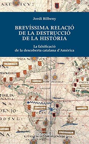 Brevíssima relació de la destrucció de la història: La falsificació de la descoberta catalana d'Amèrica (Inedita) (Catalan Edition)