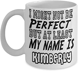 Funny Kimberly Gifts 11oz Coffee Mug - I Might Not Be Perfect - Best Inspirational Gifts and Sarcasm ak2422