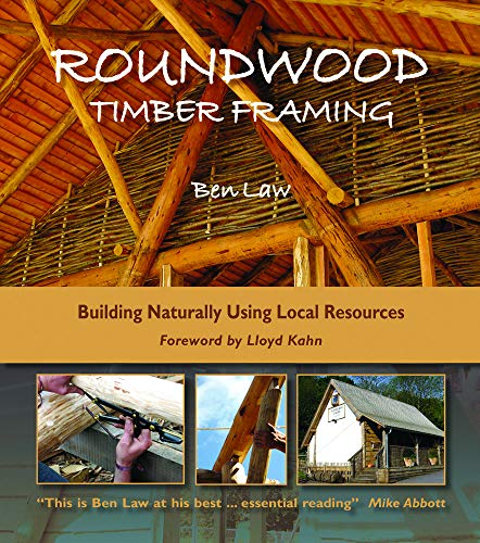 Roundwood Timber Framing: Building Naturally Using Local Resources, 3rd -