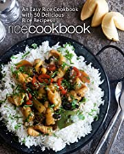 Rice Cookbook: An Easy Rice Cookbook with 50 Delicious Rice Recipes (2nd Edition)