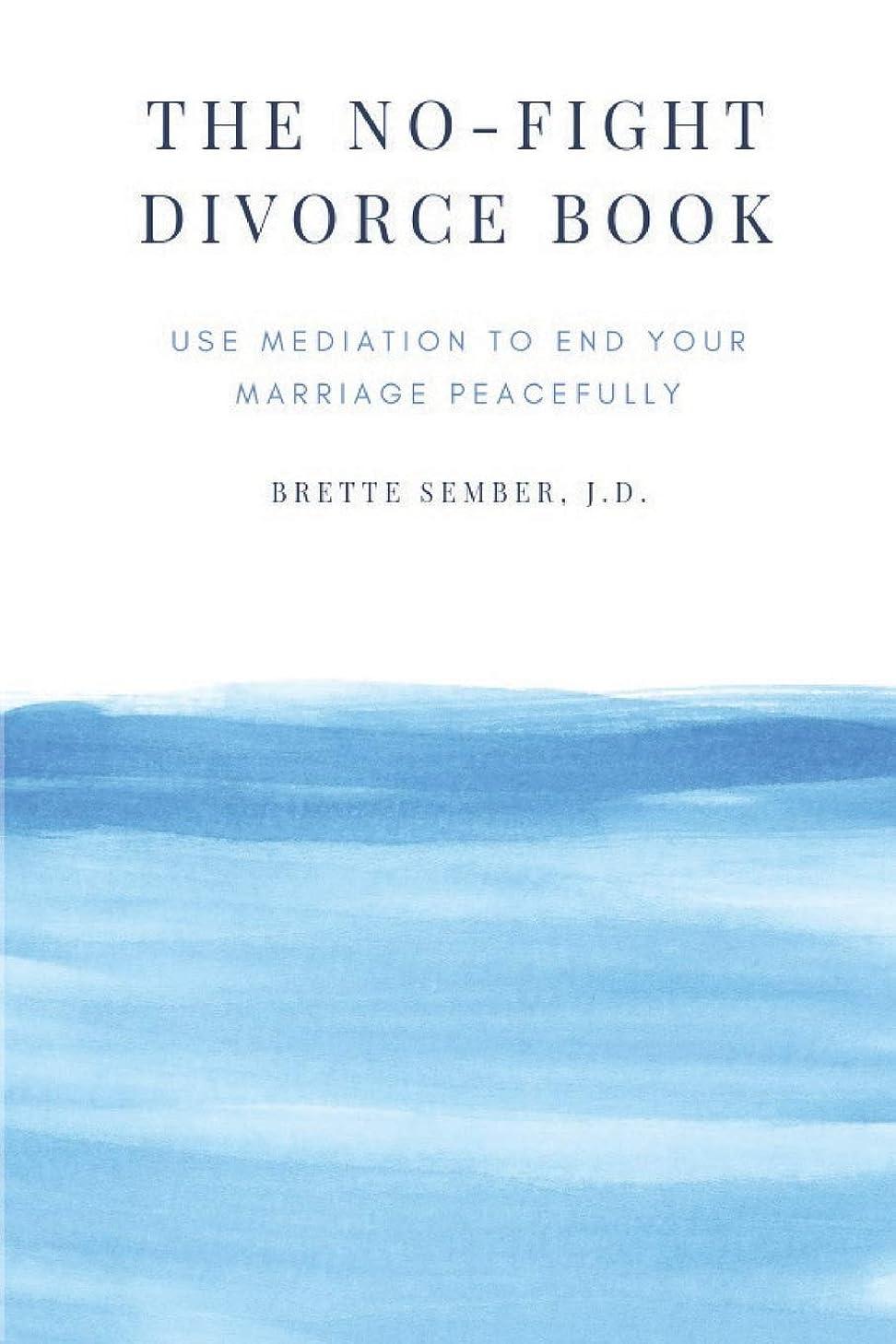 戦う警告格納The No-Fight Divorce Book: Use Mediation to Save Money, Reduce Conflict, and End Your Marriage without Fighting