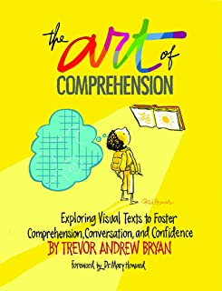The Art of Comprehension: Exploring Visual Texts to Foster Comprehension, Conversation, and Confidence