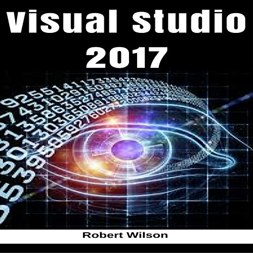 Visual Studio 2017: An In-Depth Guide into the Essentials of Visual Studio from Beginner to Expert Titelbild