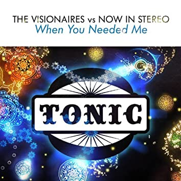 When You Needed Me (The Visionaires vs. Now in Stereo)