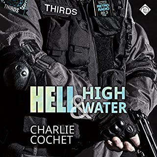 Hell & High Water     THIRDS, Book 1              By:                                                                                                                                 Charlie Cochet                               Narrated by:                                                                                                                                 Mark Westfield                      Length: 10 hrs and 6 mins     125 ratings     Overall 4.5