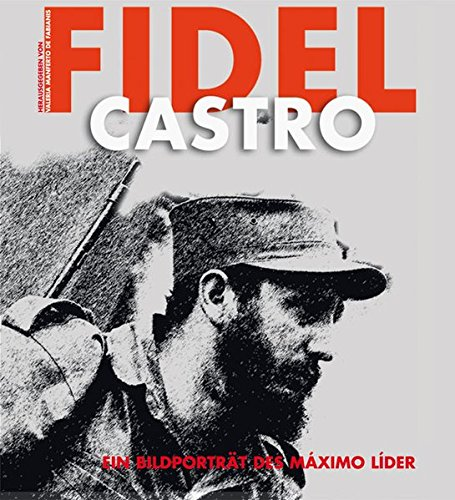 Fidel Castro: Ein Bildporträt des Máximo Líder