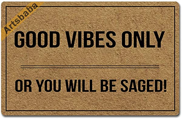 Artsbaba Welcome Mat Good Vibes Only Or You Will Be Saged Door Mat Rubber Non Slip Entrance Rug Floor Mat Balcony Mat Home Decor Indoor Mat 23 6 X 15 7 Inches 0 18 Inch Thickness