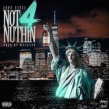 Not 4 Nothin'