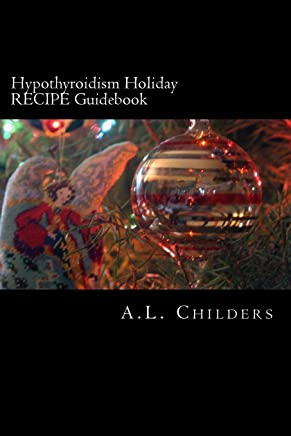Hypothyroidism Holiday RECIPE Guidebook: Surviving the Season