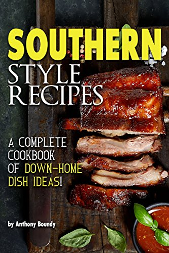 Southern Style Recipes: A Complete Cookbook of Down-Home Dish Ideas! by [Anthony Boundy]