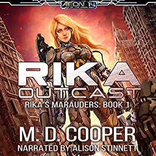 Rika Outcast     Rika's Marauders, Book 1              Written by:                                                                                                                                 M. D. Cooper                               Narrated by:                                                                                                                                 Alison Stinnett                      Length: 6 hrs and 52 mins     Not rated yet     Overall 0.0