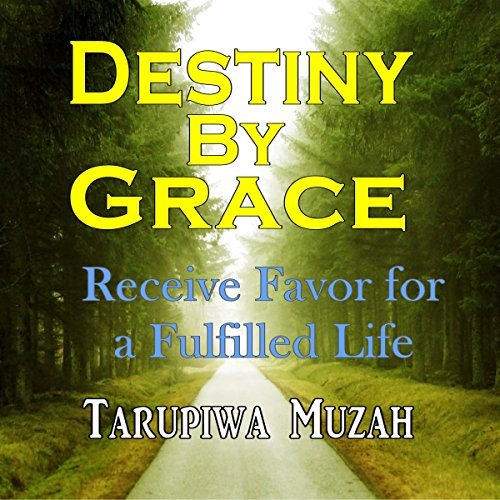 Destiny by Grace: Receive Favor for a Fulfilled Life audiobook cover art