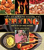 The Ultimate Guide to Frying: How to Fry Just about Anything