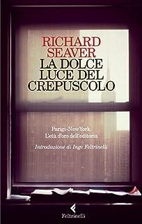 La dolce luce del crepuscolo: Parigi-New York. L'età d'oro dell'editoria (Italian Edition)