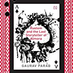 Rustom and the Last Storyteller of Almora                   Written by:                                                                                                                                 Gaurav Parab                               Narrated by:                                                                                                                                 Homer Todiwala                      Length: 8 hrs and 34 mins     2 ratings     Overall 4.5