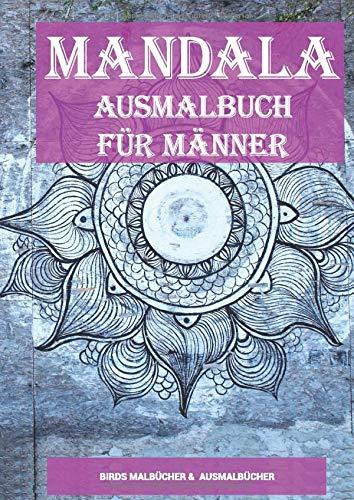 Mandala Ausmalbuch für Männer: Malbuch für Männer und Väter zum Entspannen und Stress abbauen. Über 100 Mandalas um Ruhe finden zu können und mehr ... für Erwachsene (Mandala Malbuch, Band 8)