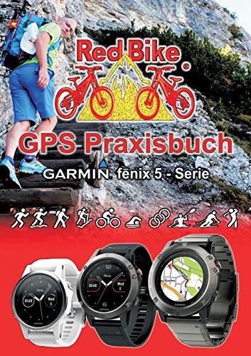 GPS Praxisbuch Garmin fenix 5 -Serie: auch auf die Modelle fenix 5Plus & Forerunner 945 anwendbar (GPS Praxisbuch-Reihe von Red Bike)