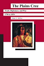 The Plains Cree: Trade, Diplomacy, and War, 1790 to 1870 (Manitoba Studies in Native History)