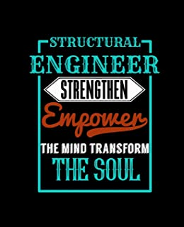 Structural Engineer Strengthen Empower the Mind Transform the Soul: College Ruled Lined Notebook - 120 Pages Perfect Funny...