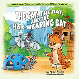 The Cat, The Rat, and the Hat Wearing Bat: Bedtime with a Smile Picture Books (Bedtime Stories with Uncle Willy Book 2) by [Sarah Mazor, Sergii Zavadskyi]