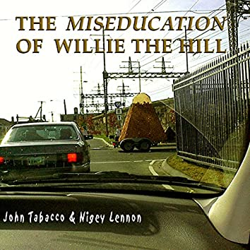 The Miseducation of Willie the Hill